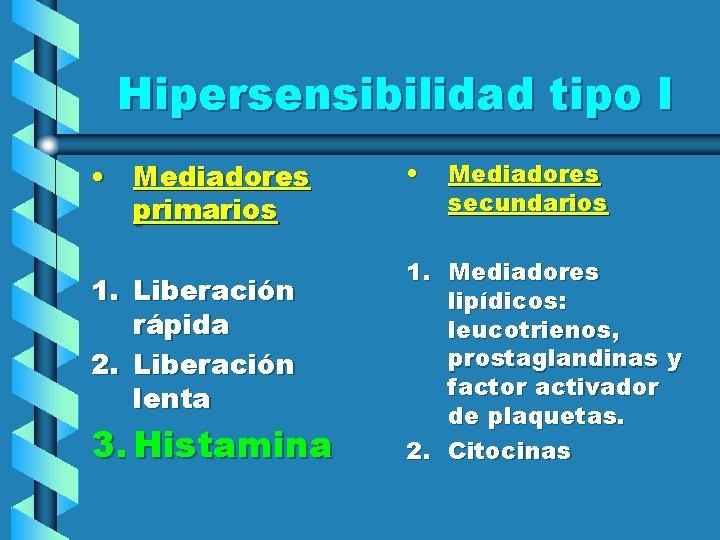 Hipersensibilidad tipo I • Mediadores primarios 1. Liberación rápida 2. Liberación lenta 3. Histamina