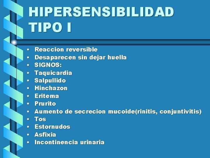 HIPERSENSIBILIDAD TIPO I • • • • Reaccion reversible Desaparecen sin dejar huella SIGNOS: