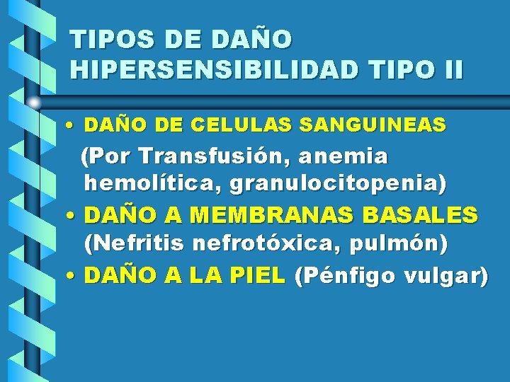 TIPOS DE DAÑO HIPERSENSIBILIDAD TIPO II • DAÑO DE CELULAS SANGUINEAS (Por Transfusión, anemia