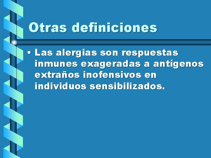 Otras definiciones • Las alergias son respuestas inmunes exageradas a antígenos extraños inofensivos en