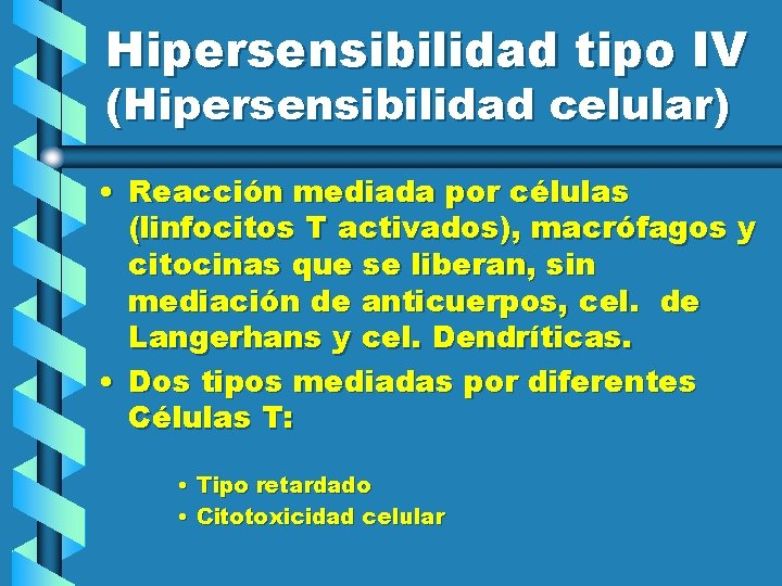 Hipersensibilidad tipo IV (Hipersensibilidad celular) • Reacción mediada por células (linfocitos T activados), macrófagos