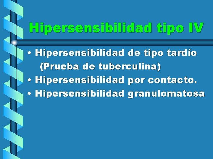 Hipersensibilidad tipo IV • Hipersensibilidad de tipo tardío (Prueba de tuberculina) • Hipersensibilidad por