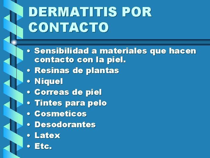 DERMATITIS POR CONTACTO • Sensibilidad a materiales que hacen contacto con la piel. •