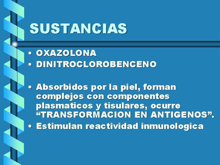 SUSTANCIAS • OXAZOLONA • DINITROCLOROBENCENO • Absorbidos por la piel, forman complejos con componentes