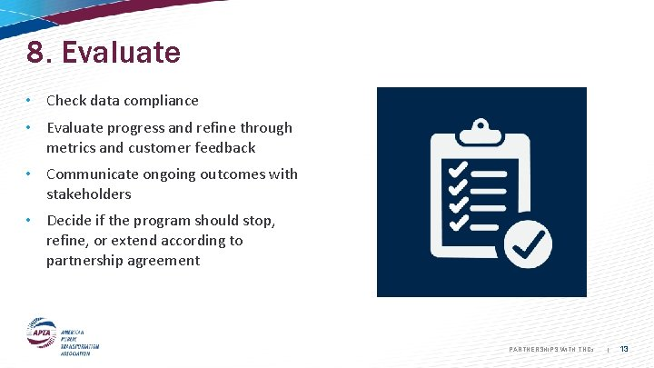 8. Evaluate • Check data compliance • Evaluate progress and refine through metrics and