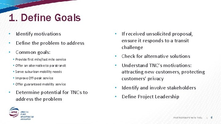1. Define Goals • Identify motivations • Define the problem to address • Common