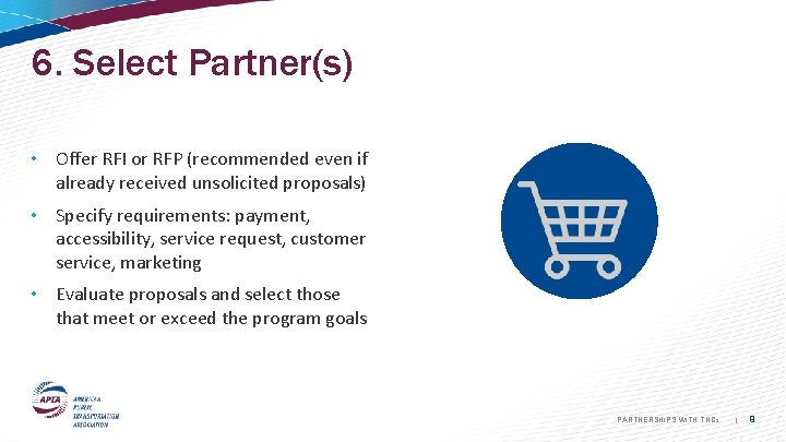 6. Select Partner(s) • Offer RFI or RFP (recommended even if already received unsolicited