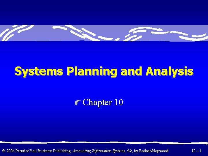 Systems Planning and Analysis Chapter 10 2004 Prentice Hall Business Publishing, Accounting Information Systems,