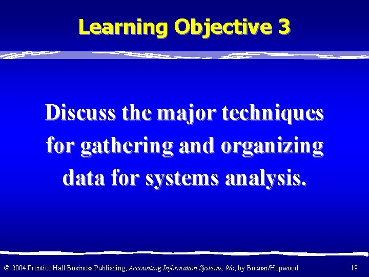 Learning Objective 3 Discuss the major techniques for gathering and organizing data for systems