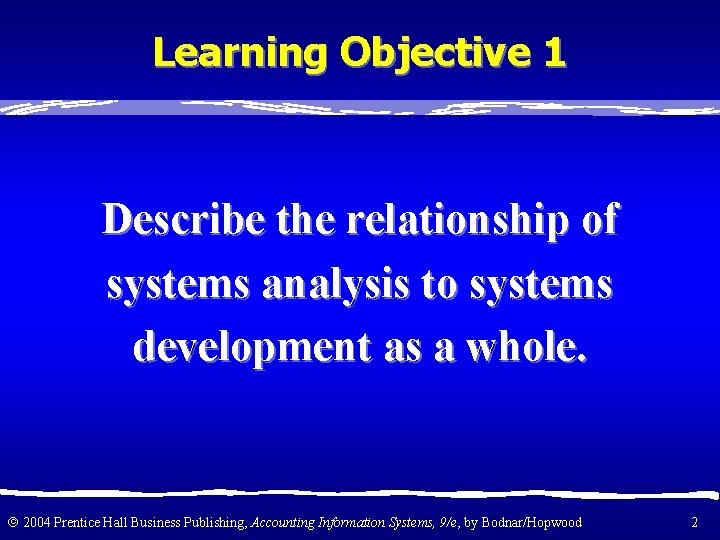 Learning Objective 1 Describe the relationship of systems analysis to systems development as a