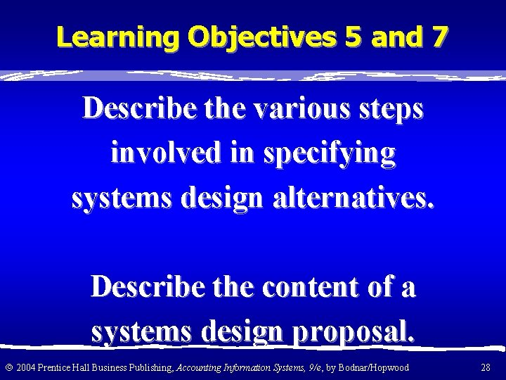 Learning Objectives 5 and 7 Describe the various steps involved in specifying systems design