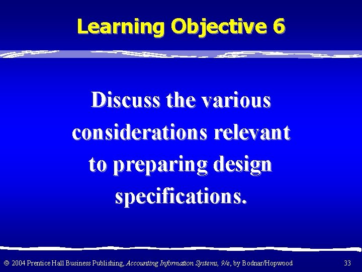 Learning Objective 6 Discuss the various considerations relevant to preparing design specifications. 2004 Prentice