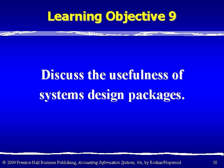 Learning Objective 9 Discuss the usefulness of systems design packages. 2004 Prentice Hall Business