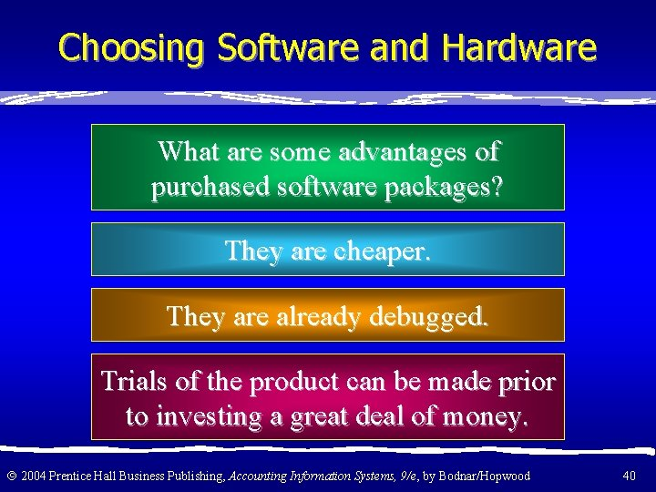 Choosing Software and Hardware What are some advantages of purchased software packages? They are