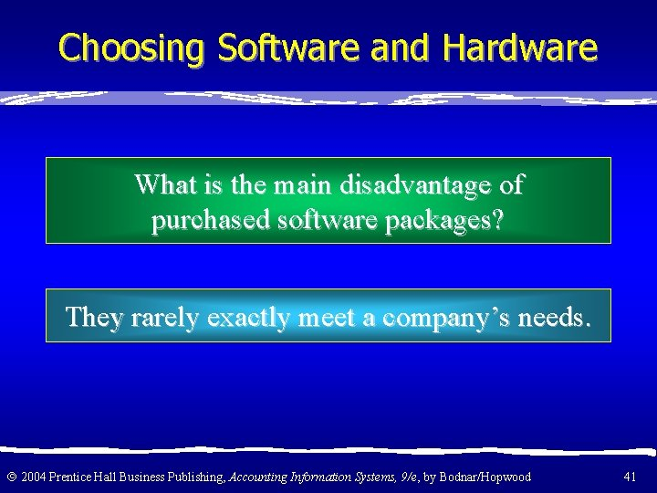 Choosing Software and Hardware What is the main disadvantage of purchased software packages? They