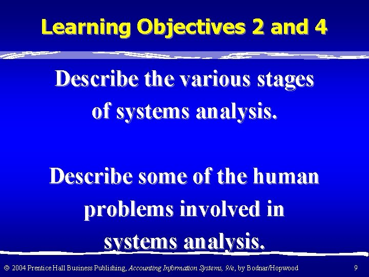 Learning Objectives 2 and 4 Describe the various stages of systems analysis. Describe some