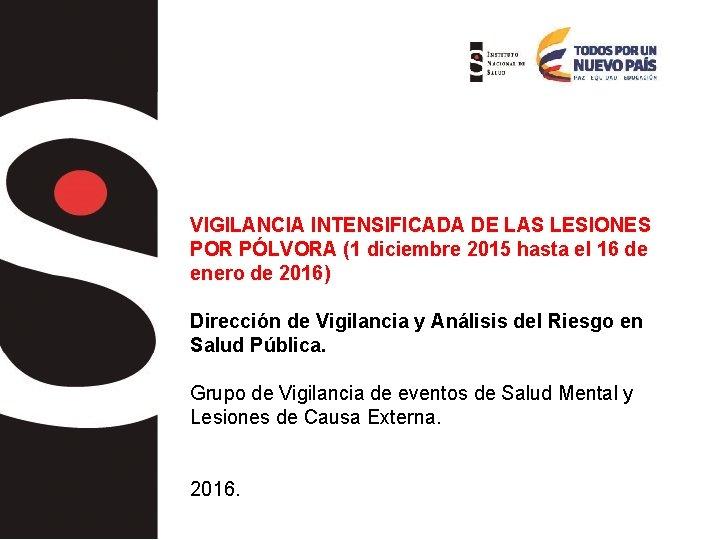 VIGILANCIA INTENSIFICADA DE LAS LESIONES POR PÓLVORA (1 diciembre 2015 hasta el 16 de