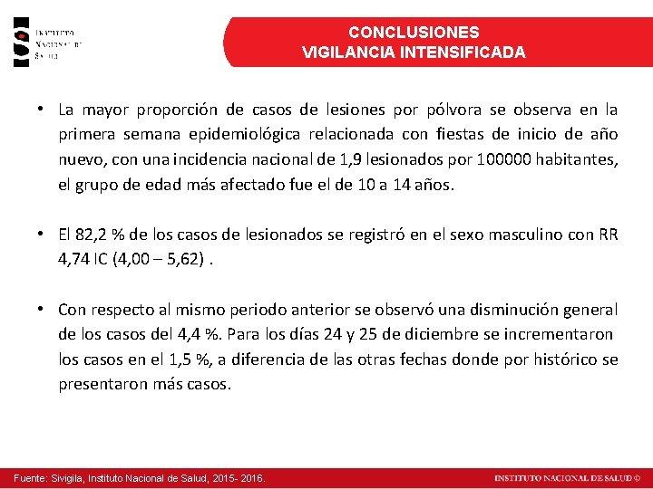 CONCLUSIONES VIGILANCIA INTENSIFICADA • La mayor proporción de casos de lesiones por pólvora se