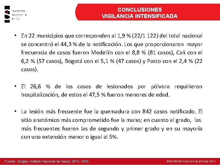 CONCLUSIONES VIGILANCIA INTENSIFICADA • En 22 municipios que corresponden al 1, 9 % (22/1
