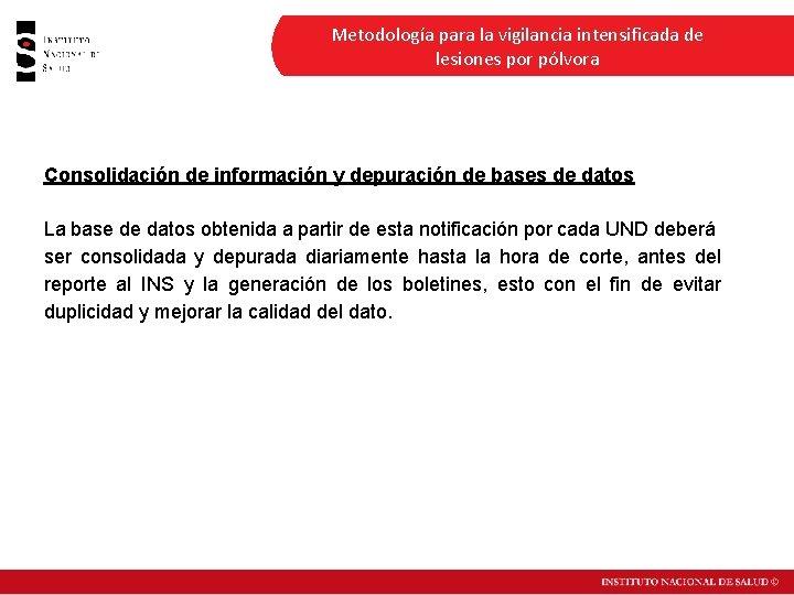 Metodología para la vigilancia intensificada de lesiones por pólvora Consolidación de información y depuración