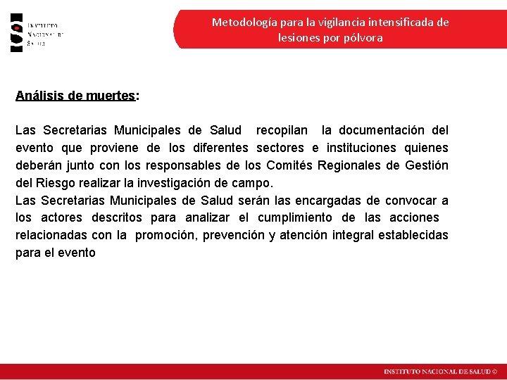 Metodología para la vigilancia intensificada de lesiones por pólvora Análisis de muertes: Las Secretarias