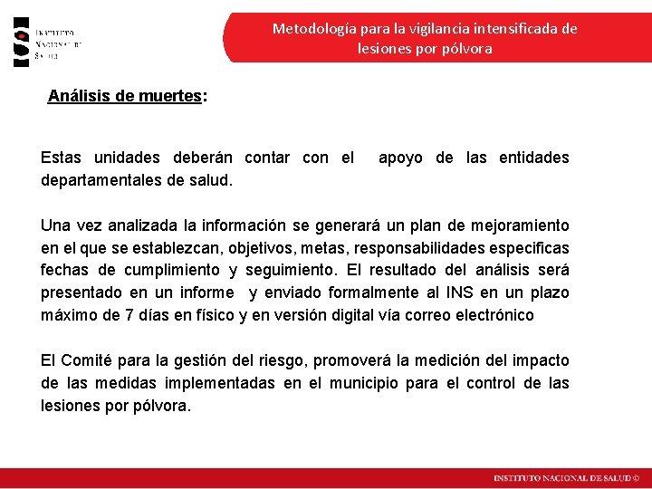 Metodología para la vigilancia intensificada de lesiones por pólvora Análisis de muertes: Estas unidades