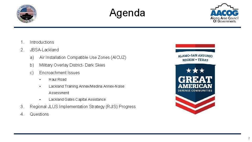 Agenda 1. Introductions 2. JBSA-Lackland a) Air Installation Compatible Use Zones (AICUZ) b) Military