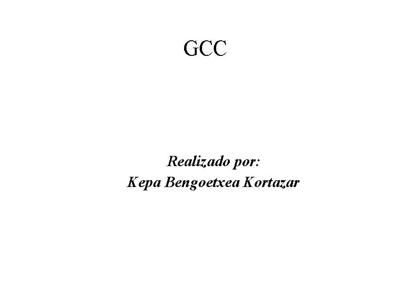 GCC Realizado por: Kepa Bengoetxea Kortazar