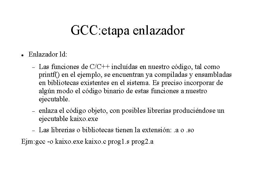 GCC: etapa enlazador Enlazador ld: Las funciones de C/C++ incluídas en nuestro código, tal