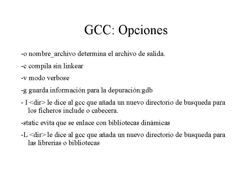 GCC: Opciones -o nombre_archivo determina el archivo de salida. -c compila sin linkear -v