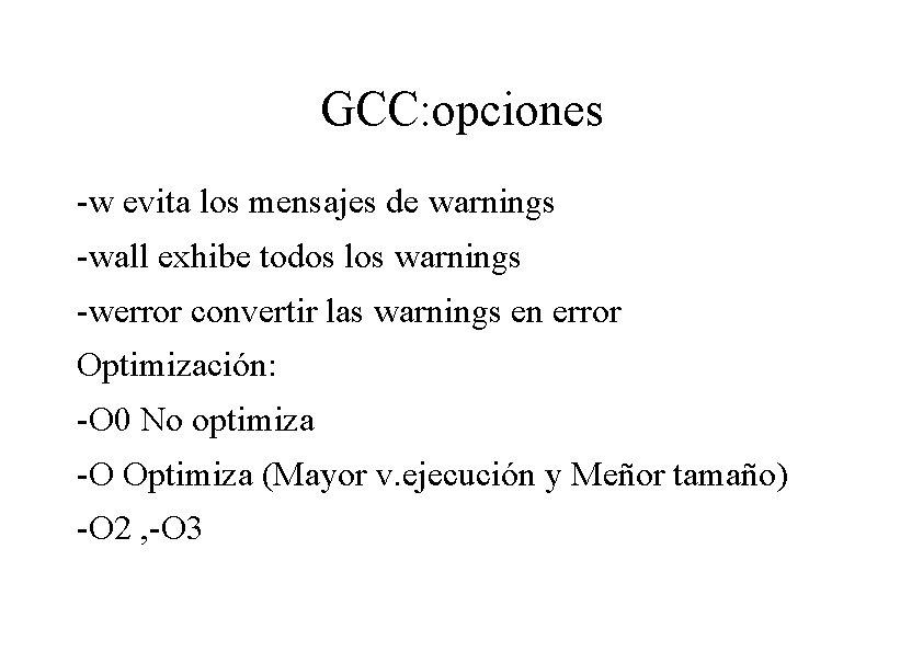 GCC: opciones -w evita los mensajes de warnings -wall exhibe todos los warnings -werror