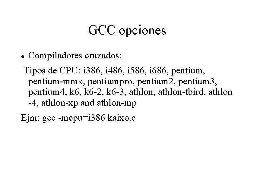 GCC: opciones Compiladores cruzados: Tipos de CPU: i 386, i 486, i 586, i