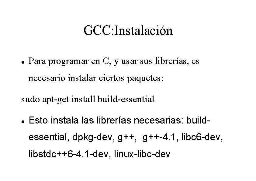 GCC: Instalación Para programar en C, y usar sus librerías, es necesario instalar ciertos