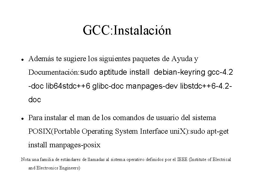 GCC: Instalación Además te sugiere los siguientes paquetes de Ayuda y Documentación: sudo aptitude