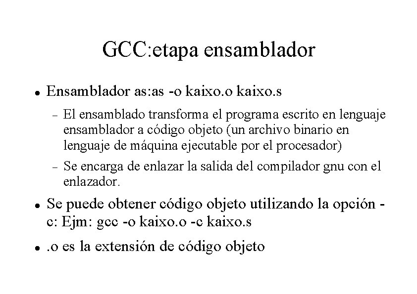GCC: etapa ensamblador Ensamblador as: as -o kaixo. s El ensamblado transforma el programa