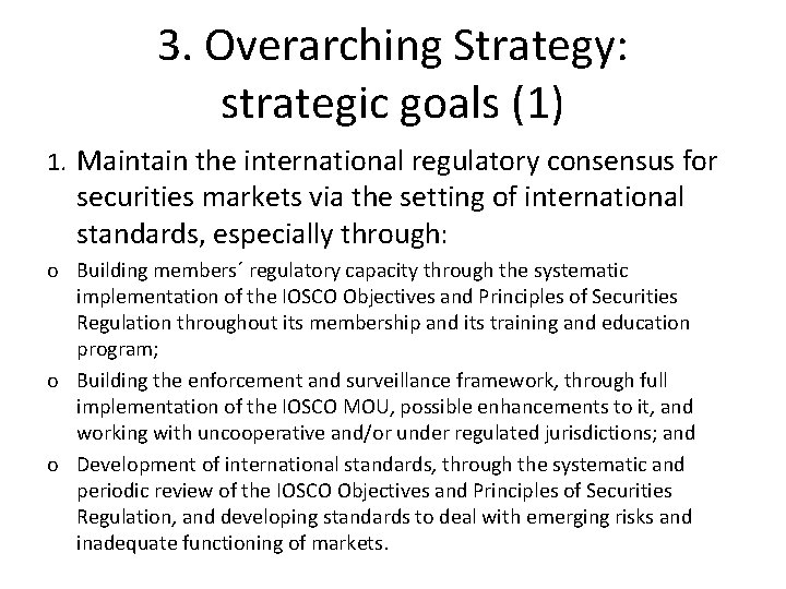 3. Overarching Strategy: strategic goals (1) 1. Maintain the international regulatory consensus for securities