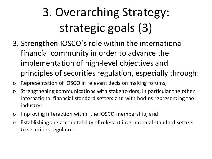 3. Overarching Strategy: strategic goals (3) 3. Strengthen IOSCO´s role within the international financial