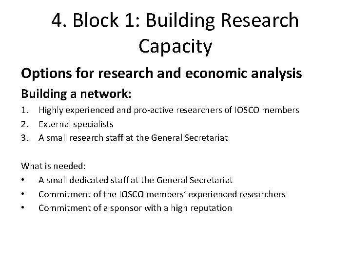 4. Block 1: Building Research Capacity Options for research and economic analysis Building a