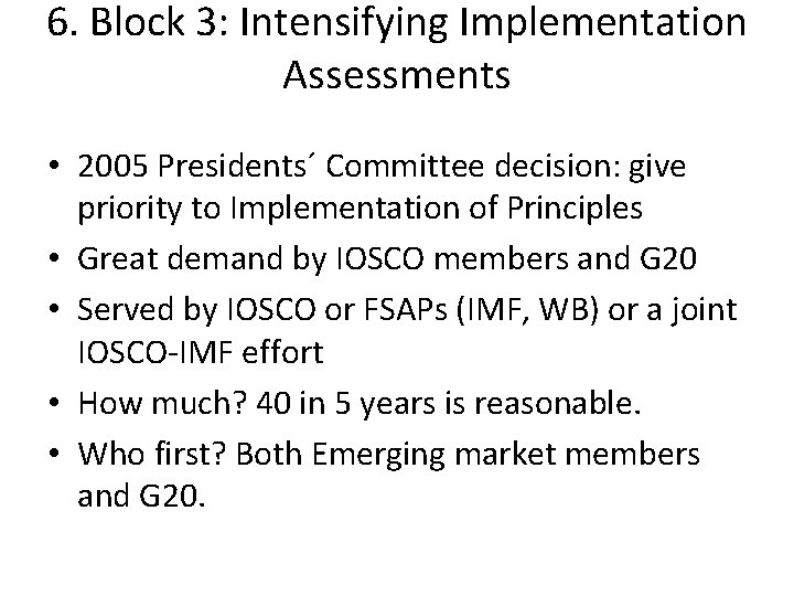 6. Block 3: Intensifying Implementation Assessments • 2005 Presidents´ Committee decision: give priority to