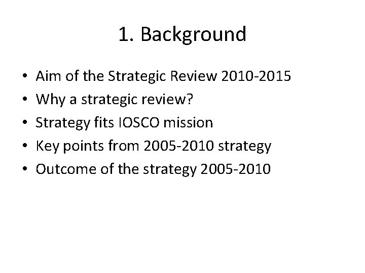 1. Background • • • Aim of the Strategic Review 2010 -2015 Why a