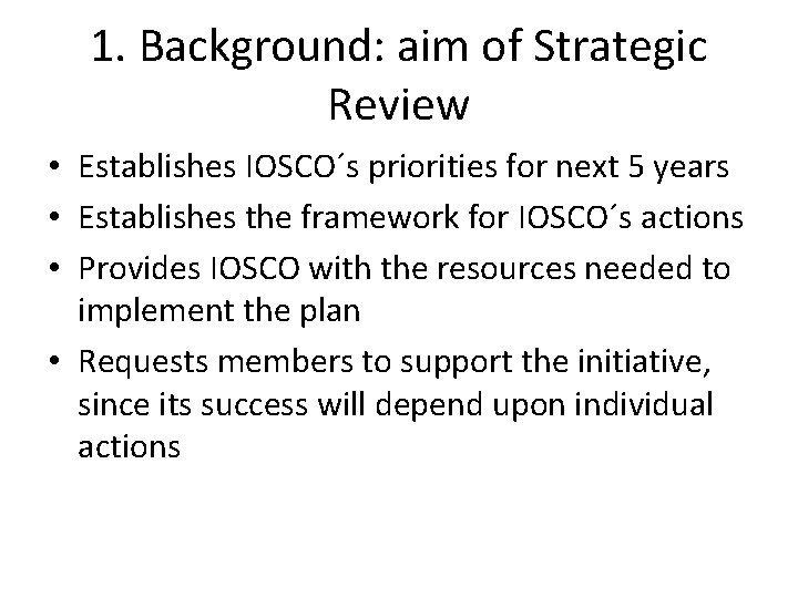 1. Background: aim of Strategic Review • Establishes IOSCO´s priorities for next 5 years