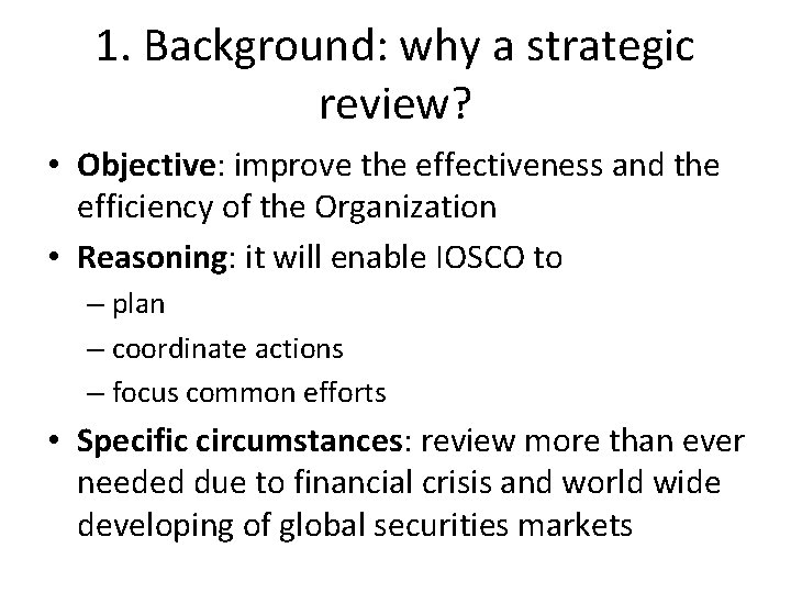1. Background: why a strategic review? • Objective: improve the effectiveness and the efficiency