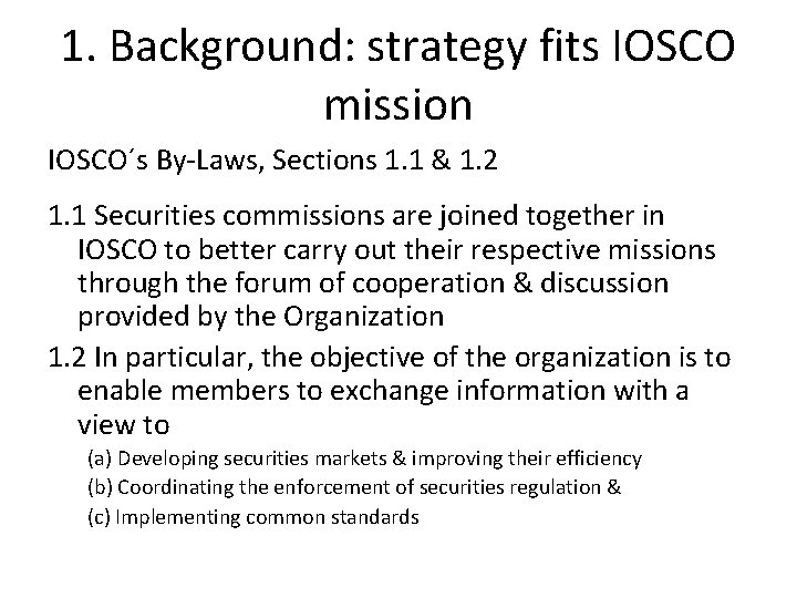 1. Background: strategy fits IOSCO mission IOSCO´s By-Laws, Sections 1. 1 & 1. 2