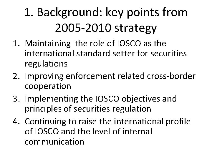 1. Background: key points from 2005 -2010 strategy 1. Maintaining the role of IOSCO