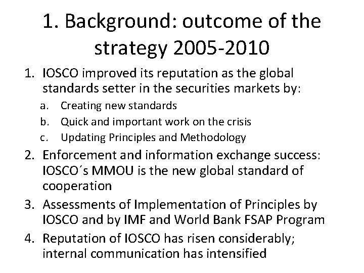 1. Background: outcome of the strategy 2005 -2010 1. IOSCO improved its reputation as