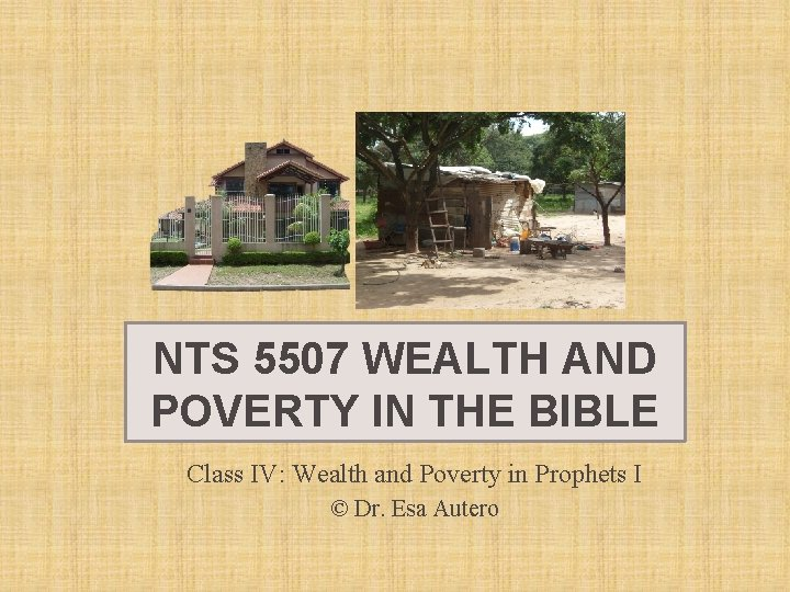 NTS 5507 WEALTH AND POVERTY IN THE BIBLE Class IV: Wealth and Poverty in