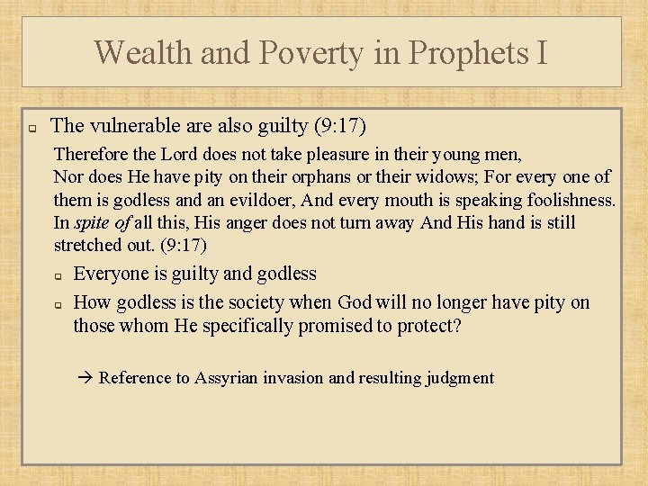 Wealth and Poverty in Prophets I q The vulnerable are also guilty (9: 17)