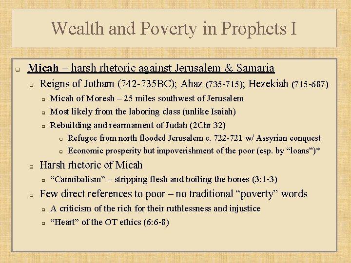 Wealth and Poverty in Prophets I q Micah – harsh rhetoric against Jerusalem &