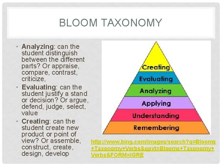 BLOOM TAXONOMY • Analyzing: can the student distinguish between the different parts? Or appraise,