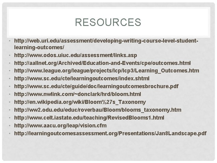 RESOURCES • http: //web. uri. edu/assessment/developing-writing-course-level-studentlearning-outcomes/ • http: //www. odos. uiuc. edu/assessment/links. asp •